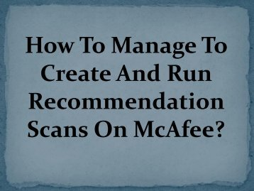 Easy Steps To Manage To Create And Run Recommendation Scans On McAfee