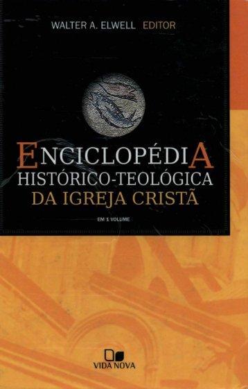 ENCICLOPÉDIA HISTÓRICO TEOLÓGICA DA IGREJA CRISTÃ COM WALTER ELWELL