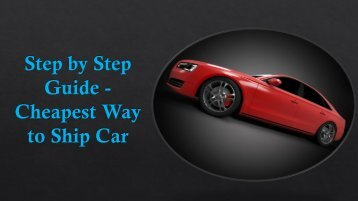 Step by Step Guide - Cheapest Way to Ship Car