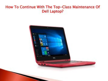 How To Continue With The Top-Class Maintenance Of Dell Laptop?