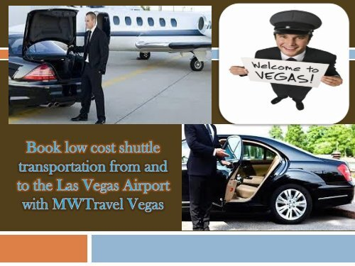 Book low cost shuttle transportation from and to the Las Vegas Airport with MWTravel Vegas