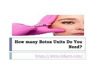 How many Botox Units Do You Need