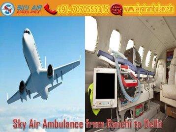 Take Air Ambulance from Ranchi to Delhi with Hi-tech Medical Equipment by Sky Air Ambulance