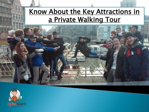 Know About the Key Attractions in a Private Walking Tour