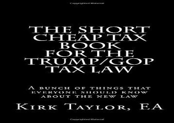 Read The Short Cheap Tax Book for the Trump/GOP Tax Law: A bunch of things that everyone should know about the new law | pDf books