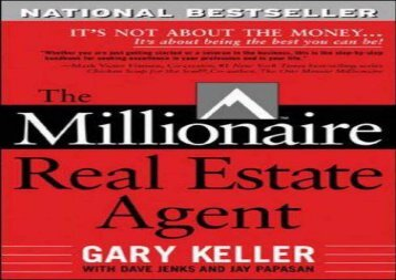 Read The Millionaire Real Estate Agent: It s Not About The Money. . .It s About Being The Best You Can Be! | PDF File