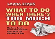 Download What To Do When There s Too Much To Do: Reduce Tasks, Increase Results, and Save 90 a Minutes Day | Download file