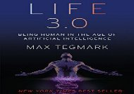 Read Life 3.0: Being Human in the Age of Artificial Intelligence | Download file