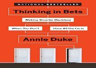 Read Thinking in Bets: Making Smarter Decisions When You Don t Have All the Facts | pDf books
