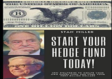 Download Start Your Hedge Fund Today!: New Strategies To Create Your Own Hedge Fund and Earn Your First Billion Dollars | Download file