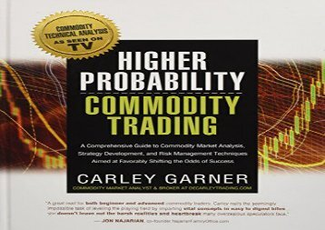 Download HIGHER PROBABILITY COMMODITY TRADING: A Comprehensive Guide to Commodity Market Analysis, Strategy Development, and Risk Management Techniques Aimed at Favorably Shifting the Odds of Success | Download file