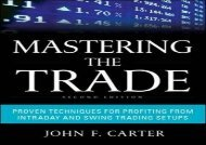 Download Mastering the Trade, Second Edition: Proven Techniques for Profiting from Intraday and Swing Trading Setups | Ebook