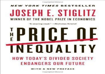 Read The Price of Inequality: How Today s Divided Society Endangers Our Future | PDF File