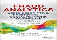 Download Fraud Analytics Using Descriptive, Predictive, and Social Network Techniques: A Guide to Data Science for Fraud Detection (Wiley and SAS Business Series) | Ebook