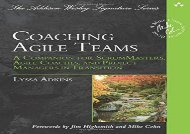 Read Coaching Agile Teams: A Companion for ScrumMasters, Agile Coaches, and Project Managers in Transition (Addison-Wesley Signature Series (Cohn))   PDF File