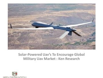 Global Military UAV Market, Analysis, Opportunities, Forecast, Solar-Powered Global Military UAV Market : Ken Research
