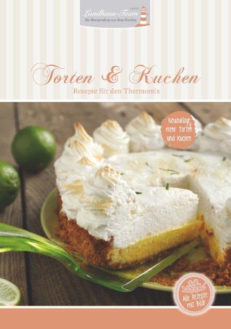 Landhaus Team Torten Und Kuchen Rezepte Fur Den Thermomix