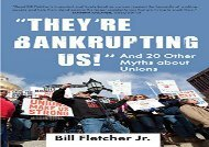 [+]The best book of the month They re Bankrupting Us!: And 20 Other Myths about Unions  [FULL]