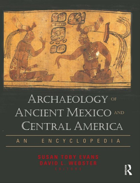 Archaeology of Ancient M exico and Central America