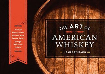 Best [TOP] The Art of American Whiskey: A Visual History of the Nation s Most Storied Spirit, Through 100 Iconic Labels Best Sellers Rank : #2 Online#D#