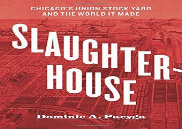 [+][PDF] TOP TREND Slaughterhouse: Chicago s Union Stock Yard and the World It Made  [DOWNLOAD]