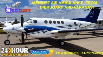 Hassle-Free Relocation by Medilift Air Ambulance from Dibrugarh and Varanasi