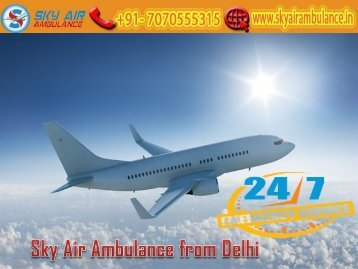 Get Air Ambulance from Delhi with Advanced Medical Tools by Sky Air Ambulance
