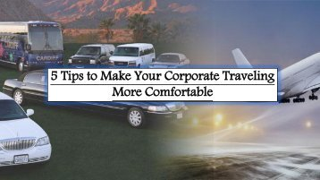 5 Tips to Make Your Corporate Traveling More Comfortable