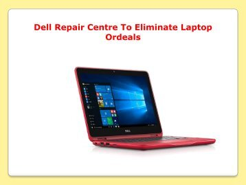 Dell Repair Centre To Eliminate Laptop Ordeals