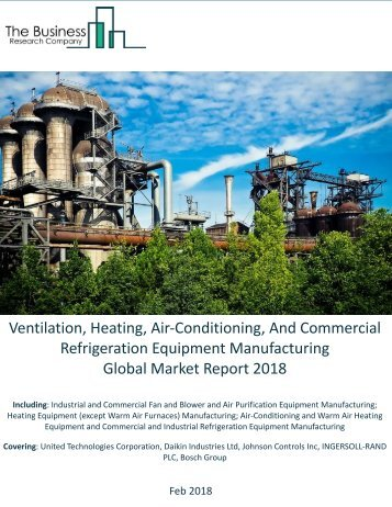Ventilation, Heating, Air-Conditioning, And Commercial Refrigeration Equipment Manufacturing Global Market Report 2018