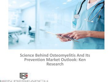 Osteomyelitis Global Clinical Market Research Report, Analysis, Opportunities, Forecast, Revenue, Trends, Value : Ken Research