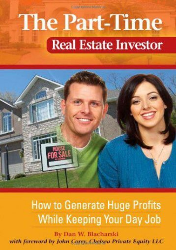 Download Part-Time Real Estate Investor: How to Generate Huge Profits While Keeping Your Day Job   pDf books