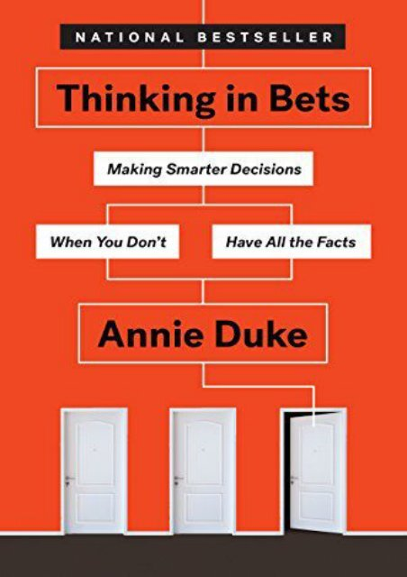 Download Thinking in Bets: Making Smarter Decisions When You Don t Have All the Facts | Online