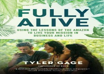 Download Fully Alive: Using the Lessons of the Amazon to Live Your Mission in Business and Life | Online