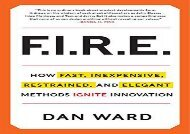 Download FIRE: How Fast, Inexpensive, Restrained, and Elegant Methods Ignite Innovation   PDF File