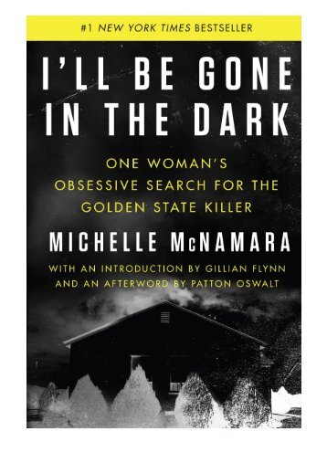 Free Download I'll Be Gone in the Dark One Woman's Obsessive Search for the Golden State Killer -  Online - By Michelle McNamara