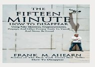[+][PDF] TOP TREND The Fifteen Minute How To Disappear: Using Fake Identities, Cryptocurrencies, Prepays, And Other Privacy Tool To Vanish And Never Be Found  [DOWNLOAD]