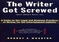 [+]The best book of the month The Writer Got Screwed (But Didn t Have To): Guide to the Legal and Business Practices of Writing for the Entertainment Indus  [READ]