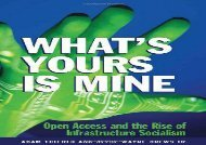 [+]The best book of the month What s Yours is Mine: Open Access and the Rise of Infrastructure Socialism  [FREE]