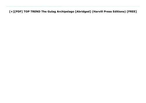 [+][PDF] TOP TREND The Gulag Archipelago [Abridged] (Harvill Press Editions)  [FREE]