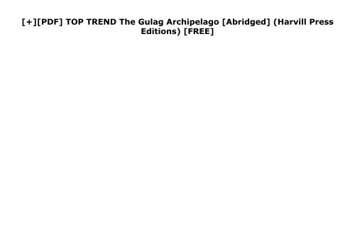[+][PDF] TOP TREND The Gulag Archipelago [Abridged] (Harvill Press Editions)  [FREE]