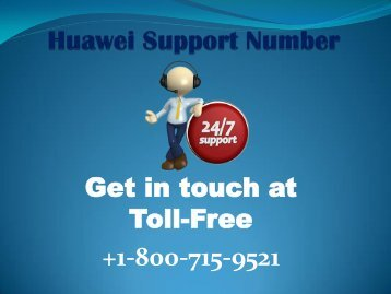 Clear up huawei issues with huawei support number +1-800-715-9521