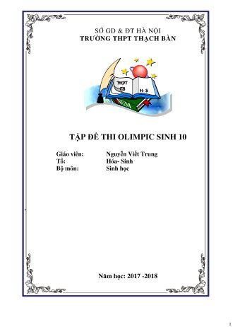 TẬP ĐỀ THI OLIMPIC SINH 10 (TẬP 2) - NGUYỄN VIẾT TRUNG - TRƯỜNG THPT THẠCH BÀN - NĂM HỌC 2017-2018