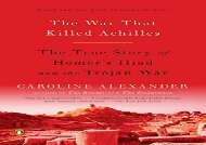 PDF Online The War That Killed Achilles: The True Story of Homer s Iliad and the Trojan War Review