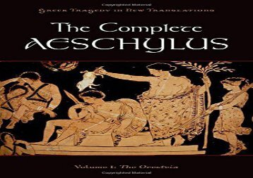 PDF Download The Complete Aeschylus: Volume I: The Oresteia (Greek Tragedy in New Translations): 1 For Full