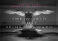 AudioBook The World Only Spins Forward: The Ascent of Angels in America Epub