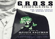 PDF Download Gross Indecency: The Three Trials of Oscar Wilde Review