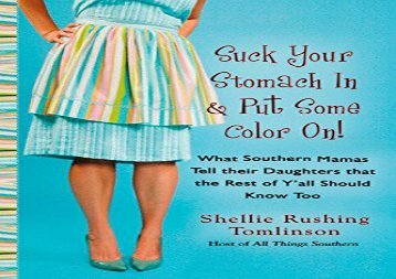 PDF Download Suck Your Stomach in and Put Some Color On!: What Southern Mamas Tell Their Daughters That the Rest of Y All Should Know Too Review