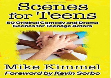Read Online Scenes for Teens: 50 Original Comedy and Drama Scenes for Teenage Actors For Full
