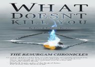 PDF Online What Doesn t Kill You: Volume 1 (The Resurgam Chronicles) Any Format